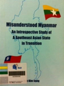Misunderstood Myanmar – An Introspective Study Of A Southeast Asian State In Transition Publisher: Dr Koh Kim Seng,  February 2011, 284 pages
