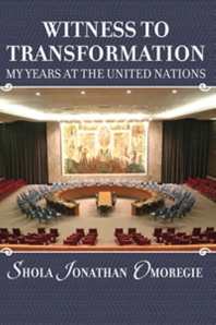 Witness to Transformation: My years at the United Nations, Ambassador Shola Omoregie's new memoir.